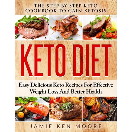 Keto Diet : The Step by Step Keto Cookbook to Gain Ketosis: ...