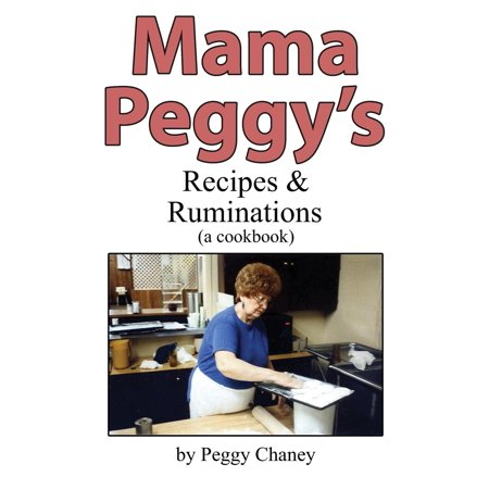 Mama Peggy's Recipes & Ruminations : A Cookbook