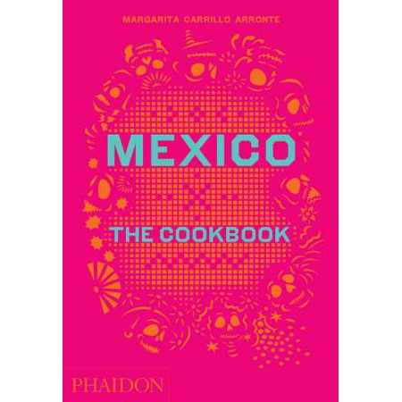 Mexico : The Cookbook