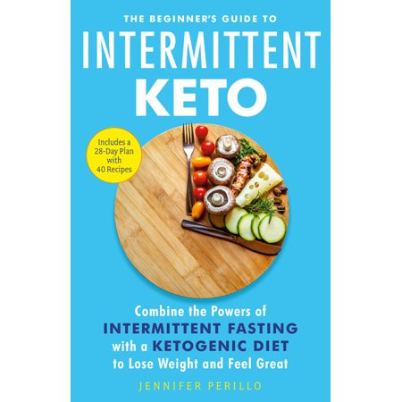 The Beginner's Guide to Intermittent Keto : Combine the Powe...