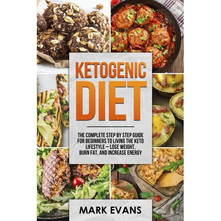 Ketogenic Diet : The Complete Step by Step Guide for Beginne...