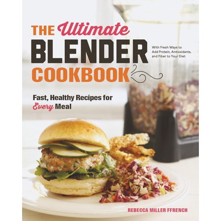 The Ultimate Blender Cookbook: Fast, Healthy Recipes for Eve...