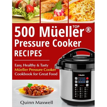 Top 500 Mueller(r) Pressure Cooker Recipes : The Complete Mu...