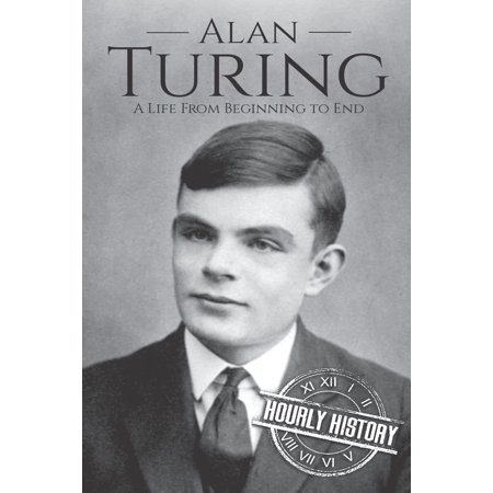 Alan Turing : A Life From Beginning to End