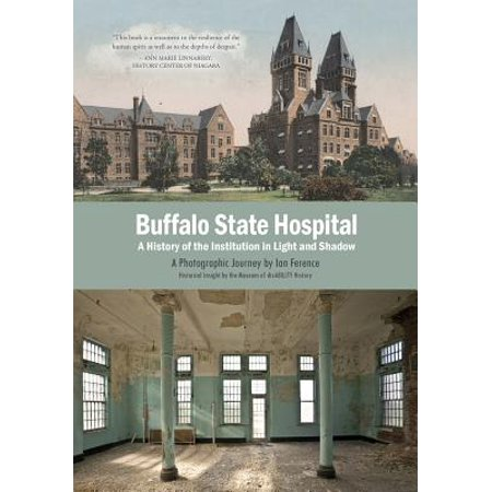 Buffalo State Hospital : A History of the Institution in Lig...