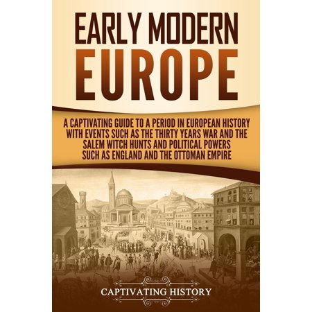Early Modern Europe: A Captivating Guide to a Period in Euro...