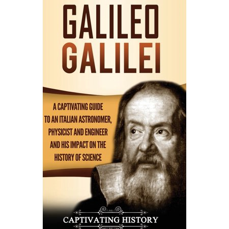Galileo Galilei: A Captivating Guide to an Italian Astronome...
