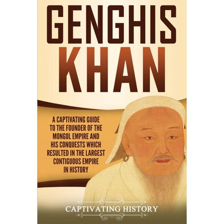Genghis Khan: A Captivating Guide to the Founder of the Mong...