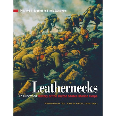 Leathernecks: An Illustrated History of the United States Ma...
