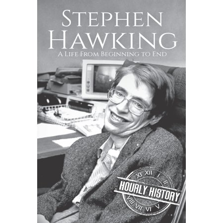 Stephen Hawking : A Life From Beginning to End