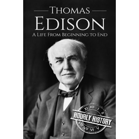 Thomas Edison : A Life From Beginning to End