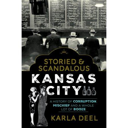 Storied & Scandalous Kansas City: A History of Corruption, M...
