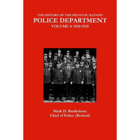 The History of the Decatur, Illinois Police Department : Vol...