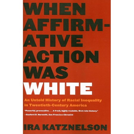 When Affirmative Action Was White: An Untold History of Raci...